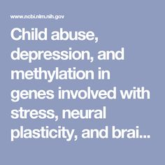 Child abuse, depression, and methylation in genes involved with stress, neural plasticity, and brain circuitry. - PubMed - NCBI