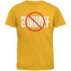 Not Politically Correct Funny Joke Gold Adult T-Shirt