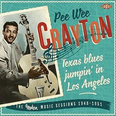 Pee Wee Crayton - Texas Blues Jumpin' In Los Angeles: The Modern Music Sessions Stephen Thomas, Live Wire, Still In Love, Rhythm And Blues, Will Turner, Audiophile, No Response, Cool Things To Buy, Texas
