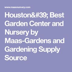 Houstonu0027 Best Garden Center And Nursery By Maas Gardens And Gardening Supply  Source