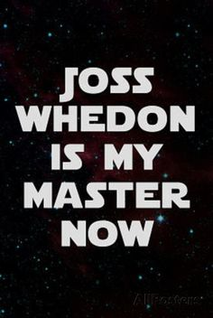 Joss Whedon Is My Master Now Humor Poster Print at AllPosters.com