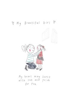 RED My Beautiful Girl - School -print from the 'Sketchy Muma' series by Anna Lewis Mothers Love Quotes, Baby Love Quotes, My Children Quotes, Mother Daughter Quotes, Mommy Quotes, Son Quotes, Mother Quotes, Quotes For Kids, To My Daughter