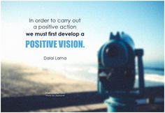 In order to carry out a positive action we must first develop a positive vision. - Dalai Lama #positivethinking #positiveattitude #quote
