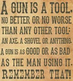 .A gun is a tool.  It's as good or bad as the person using it.