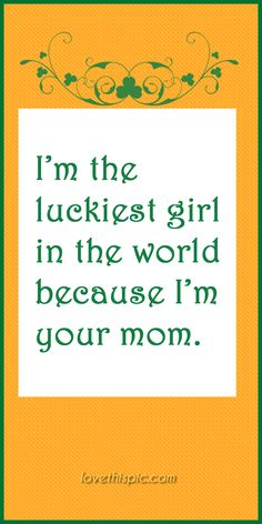 I'm the luckiest girl mom lucky pinterest pinterest quotes irish saint patrick's day st. patrick's day quotes luckiest