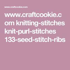 www.craftcookie.com knitting-stitches knit-purl-stitches 133-seed-stitch-ribs