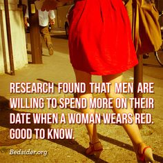 Research found that men are willing to spend more on their date when a woman wears red.  Good to know.