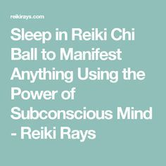 Sleep in Reiki Chi Ball to Manifest Anything Using the Power of Subconscious Mind - Reiki Rays