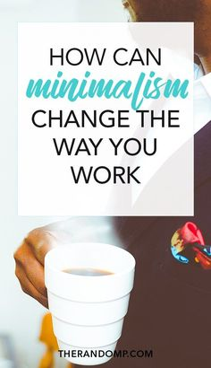 How Minimalism Can Change The Way You Work