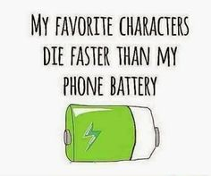 My favourite characters die faster than my phone battery!