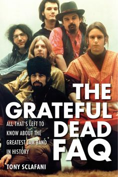 Buy The Grateful Dead FAQ: All That's Left to Know About the Greatest Jam Band in History by Tony Sclafani and Read this Book on Kobo's Free Apps. Discover Kobo's Vast Collection of Ebooks and Audiobooks Today - Over 4 Million Titles! Psychedelic Music, The Jam Band, Forever Grateful, Grateful Dead, Music Is Life, Music Bands, Rock Music, Biography, The Book