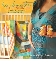 Handmade Beginnings: 24 Sewing Projects to Welcome Baby(book)  by Anna Maria Horner(author)