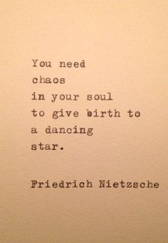 DMdL says, One of my current favorite quotes: You need chaos in your soul to give birth to a dancing star ~ Friedrich Nietzsche Poetry Quotes, Words Quotes, Me Quotes, Chaos Quotes, Star Quotes, Madness Quotes, Wisdom Quotes, Quotes On Stars, Wild Girl Quotes