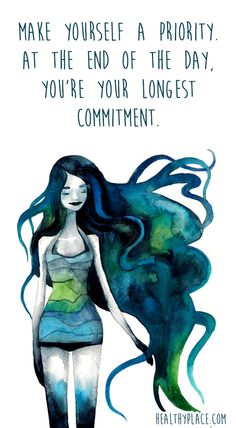 Positive Quote: Make yourself a priority at the end of the day, you're your longest commitment. www.HealthyPlace.com