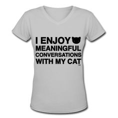Meaningful Conversations by Cats Vs Human. I'm kinda surprised I don't already own this. Crazy Cat Lady, Crazy Cats, Cat Vs Human, Meaningful Conversations, Most Beautiful Animals, Laugh Out Loud, V Neck T Shirt, T Shirts For Women, Black Cats