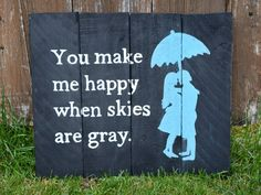 You Make Me Happy When Skies Are Gray Rustic Wooden by HudsyBee