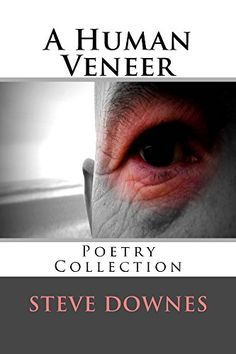 A Human Veneer: Poetry Collection by Steve Downes