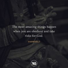 walkthesame: The most amazing things happen when you are obedient and take risks for God. - Shawn Bolz