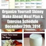 Organize Yourself Skinny Make Ahead Meal Plan and Exercise Schedule December 29th 2014