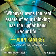 """""""Whoever owns the real estate of your thinking has the upper hand in your life.""""—John Ramirez, from Armed and Dangerous #ArmedAndDangerous"""