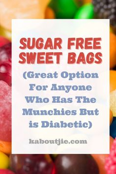 Sugar Free Sweet Bags (Great Option For Anyone Who Has The Munchies But is Diabetic) We all know how sugar is so bad for us, which is what makes sugar free sweet bags such a win for diabetics and those wanting to cut out sugar.