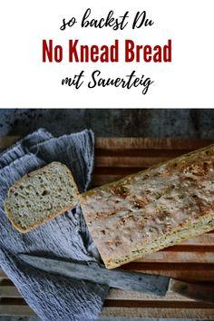 No knead Bread mit Sauerteig - Kochen macht glücklich No Knead Bread, Fabulous Foods, Bread Recipes, Baked Goods, Bakery, Good Food, Brunch, Food And Drink, Low Carb
