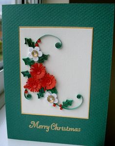 handmade Christmas card .. elegant look in traditional colors ... quilled spray of flowers with holly leaves ... luv it!
