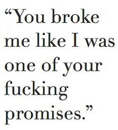30+ Promise Quotes That Remind You To Always Keep Your Word 5. Reminder of how much it hurts when a promise is broken.