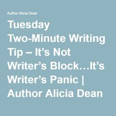 Tuesday Two-Minute Writing Tip – It's Not Writer's Block…It's Writer's Panic | Author Alicia Dean