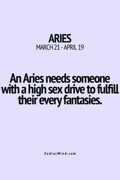 An Aries needs someone with a high sex drive to fulfill their every fantasies. Aries Zodiac Facts, Aries And Scorpio, Aries Baby, Aries Love, Aries Astrology, Aries Quotes, Aries Sign, Aries Horoscope, Zodiac Mind