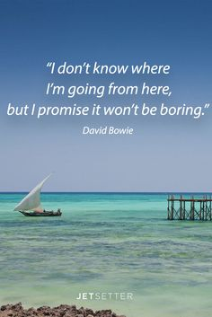 Words of wisdom from the fearless David Bowie.
