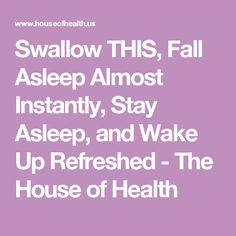 Swallow THIS, Fall Asleep Almost Instantly, Stay Asleep, and Wake Up Refreshed - The House of Health