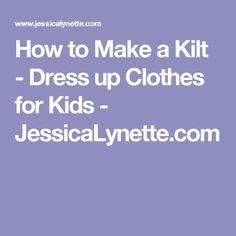 How to Make a Kilt - Dress up Clothes for Kids - JessicaLynette.com