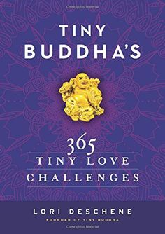 Tiny Buddha's 365 Tiny Love Challenges: Lori Deschene #Books #Self_Help #Motivational