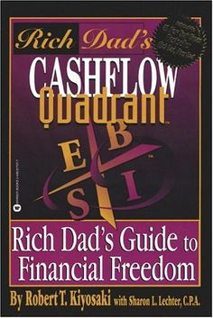 Cashflow Quadrant: Rich Dad's Guide to Financial Freedom  by Robert T. Kiyosaki, Sharon L. Lechter