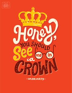 """""""Honey you should see me in a crowd"""" ~ Moriarty"""