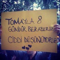 tomayla 8 gundur beraberiz ciddi dusunuyoruz :D #direngezi #occupygezi