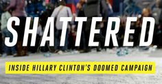 An early insider account of Hillary Clinton's presidential campaign, entitled Shattered, reveals a paranoid presidential candidate who couldn't articulate why she wanted to be President and who oversaw an overconfident and dysfunctional operation that failed to project a positive message or appeal to key voting groups.