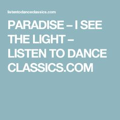 PARADISE – I SEE THE LIGHT – LISTEN TO DANCE CLASSICS.COM