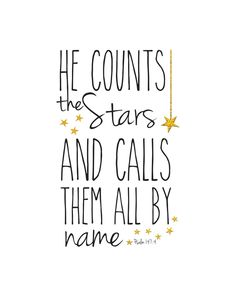 FREE PRINTABLE - Psalm 147:4  He counts the stars and calls them all by name.