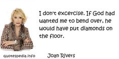http://www.quotespedia.info/quotes-about-god-don-excercise-if-god-had-wanted-me-to-bend-over-a-7733.html