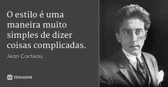 O estilo é uma maneira muito simples de dizer coisas complicadas. — Jean Cocteau