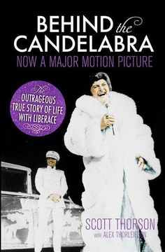 Behind the Candelabra, My Life with Liberace by Scott Thorson, 9781781856710.