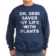 Men's dark color navy blue sweatshirt with Dr. Sebi Saved My Life With Plants theme. Dr. Sebi was a pathologist, herbalist, biochemist that used the science of plants and nature to heal thousands and teach millions. Available in black, navy blue; small, medium, large, x-large, 2x-large for only $34.99. Go to the link to purchase the product and to see other options – http://www.cafepress.com/stdrsebi