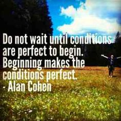 Begining makes the conditions perfect