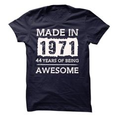 awesome  MADE IN 1971 - 44 YEARS OF BEING AWESOME!!!  Check more at http://totoshirts.xyz/age-tshirts/for-sale-made-in-1971-44-years-of-being-awesome-cheap-online.html