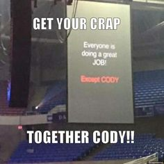 Seriously cody...get it together
