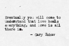 Eventually you will come to understand...(Zukav)