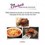 Get Crocked: THE Definitive Guide to Crock Pot Cooking + Recipes from the Crock Pot Girl