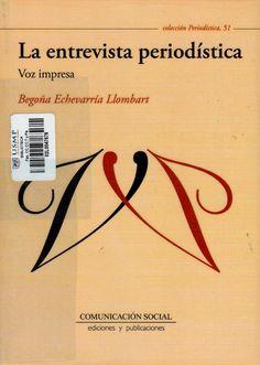 Título: La entrevista periodística : voz impresa / Autor: Echevarría Llombart, Begoña / Ubicación: Biblioteca FCCTP - USMP 1er. Piso / Código: 070.44 E15